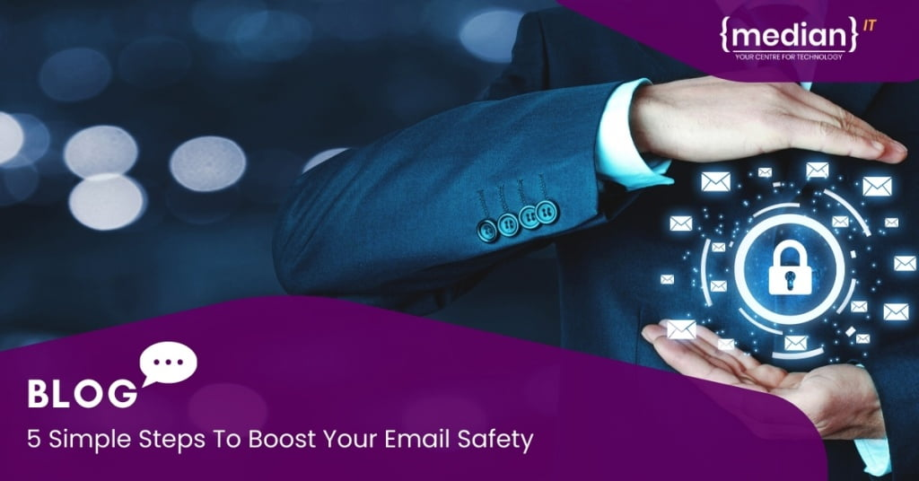 5 Simple Steps To Boost Your Email Safety